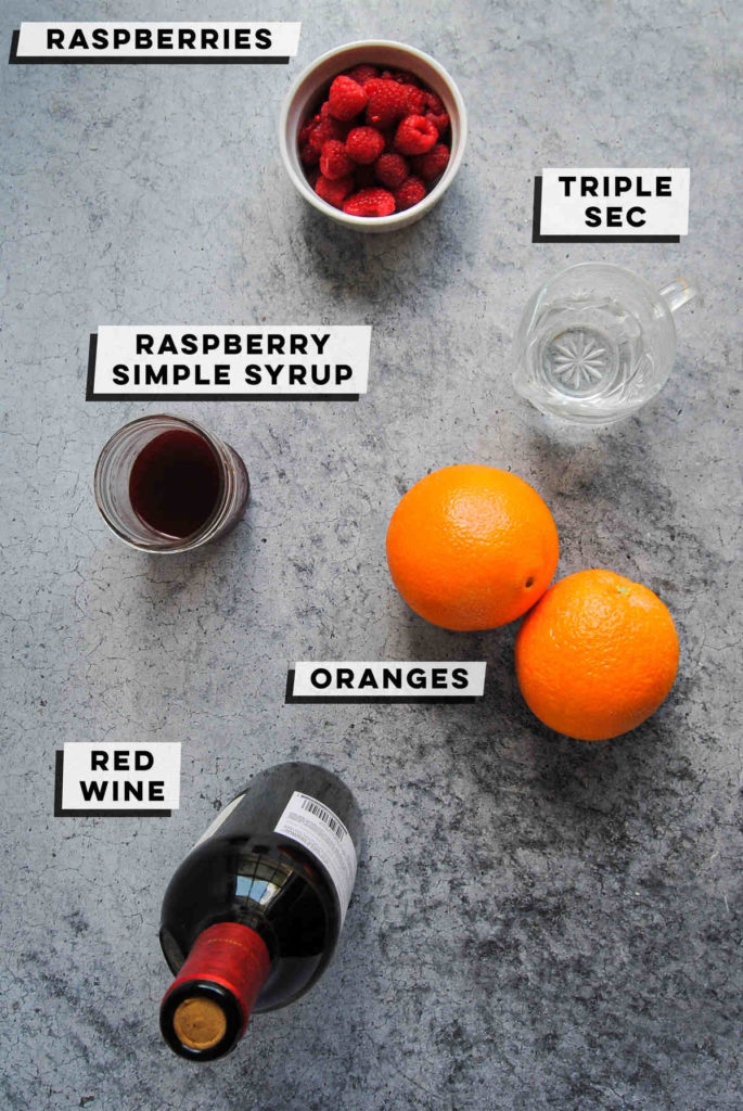 fresh raspberries, triple sec, raspberry simple syrup, 2 oranges, and a bottle of red wine