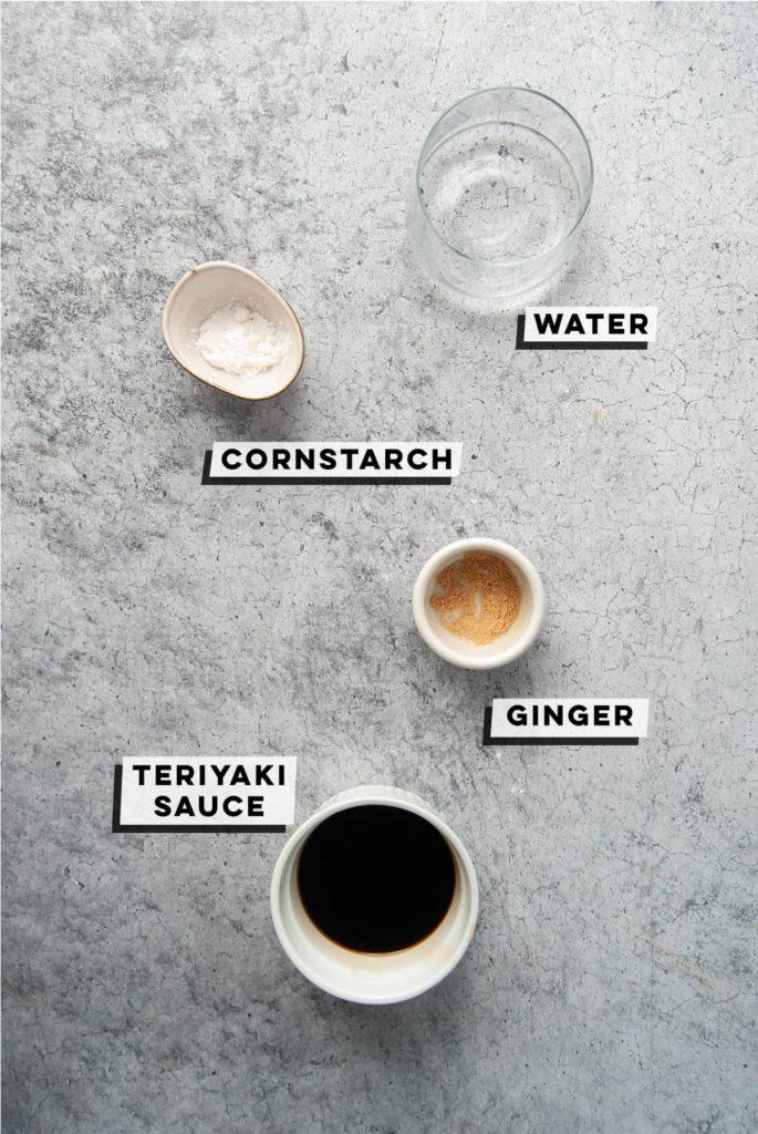 water, cornstarch, ginger, teriyaki sauce