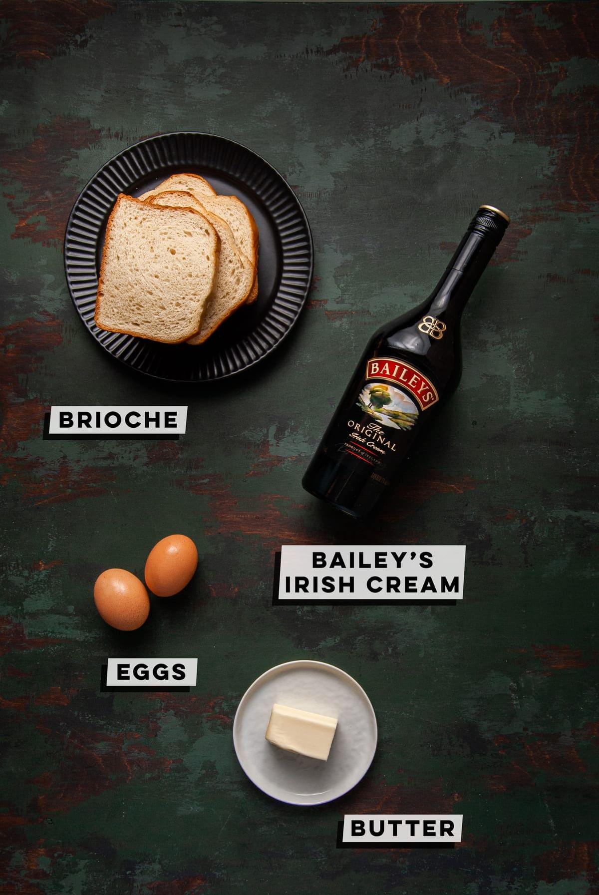 Brioche bread, Bailey's, eggs, butter